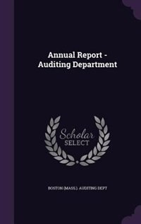 Annual Report - Auditing Department by Boston (mass.). Auditing Dept