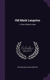 Old Mark Langston: A Tale of Duke's Creek by Richard Malcolm Johnston