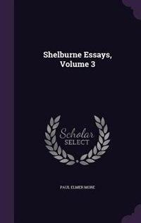 Shelburne Essays, Volume 3 by Paul Elmer More
