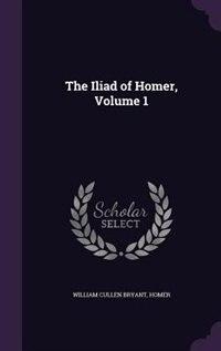 The Iliad of Homer, Volume 1 by William Cullen Bryant