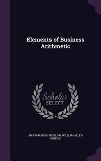 Elements of Business Arithmetic by Anson Hardin Bigelow