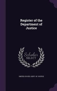 Register of the Department of Justice by United States. Dept. Of Justice