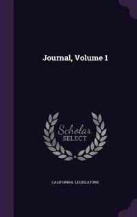 Journal, Volume 1 by California. Legislature