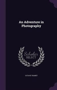 An Adventure in Photography de Octave Thanet
