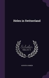 Helen in Switzerland by Augusta Parker