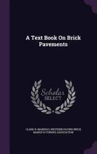 A Text Book On Brick Pavements de Clark R. Mandigo
