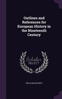 Outlines and References for European History in the Nineteenth Century by Willis Mason West