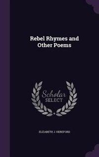 Rebel Rhymes and Other Poems by Elizabeth J. Hereford