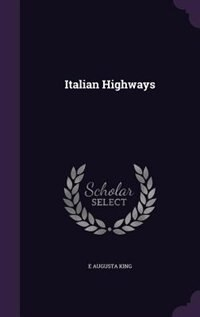 Italian Highways by E Augusta King