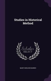 Studies in Historical Method by Mary Sheldon Barnes