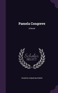 Pamela Congreve: A Novel by Frances Aymar Mathews