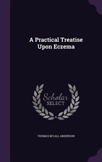 A Practical Treatise Upon Eczema by Thomas M'Call Anderson