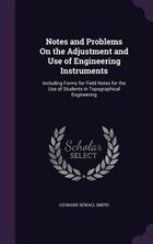 Notes and Problems On the Adjustment and Use of Engineering Instruments: Including Forms for Field…