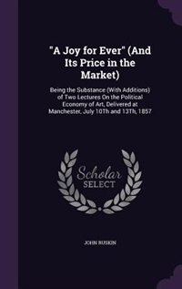 """""""A Joy for Ever"""" (And Its Price in the Market): Being the Substance (With Additions) of Two…"""
