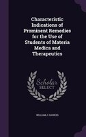 Characteristic Indications of Prominent Remedies for the Use of Students of Materia Medica and…