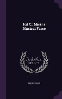 Hit Or Miss! a Musical Farce