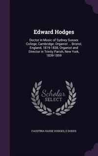 Edward Hodges: Doctor in Music of Sydney Sussex College, Cambridge; Organist ... Bristol, England…