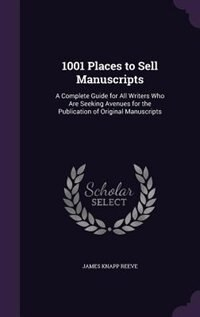 1001 Places to Sell Manuscripts: A Complete Guide for All Writers Who Are Seeking Avenues for the…