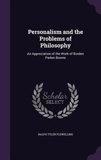 Personalism and the Problems of Philosophy: An Appreciation of the Work of Borden Parker Bowne