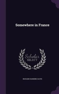 Somewhere In France Book By Richard Harding Davis Hardcover
