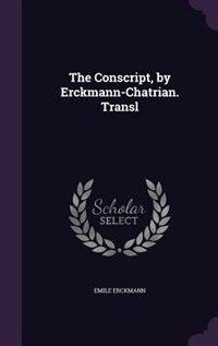 The Conscript, by Erckmann-Chatrian. Transl by Emile Erckmann