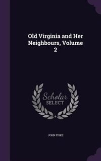 Old Virginia and Her Neighbours, Volume 2 by John Fiske