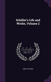 Schiller's Life and Works, Volume 2 by Emil Palleske