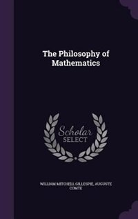 The Philosophy of Mathematics by William Mitchell Gillespie