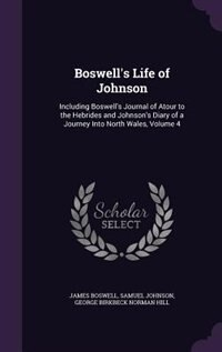 Boswell's Life of Johnson: Including Boswell's Journal of Atour to the Hebrides and Johnson's Diary…