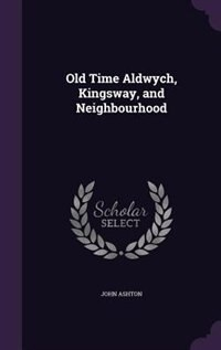 Old Time Aldwych, Kingsway, and Neighbourhood