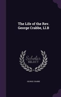 The Life of the Rev. George Crabbe, Ll.B