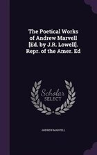 The Poetical Works of Andrew Marvell [Ed. by J.R. Lowell]. Repr. of the Amer. Ed