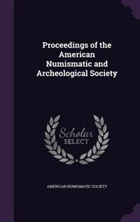 Proceedings of the American Numismatic and Archeological Society by American Numismatic Society