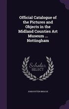 Official Catalogue of the Pictures and Objects in the Midland Counties Art Museum ... Nottingham
