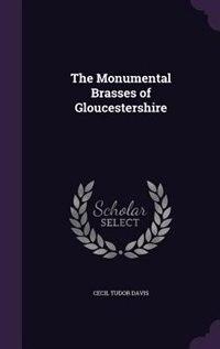 The Monumental Brasses of Gloucestershire de Cecil Tudor Davis