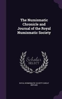 The Numismatic Chronicle and Journal of the Royal Numismatic Society by Royal Numismatic Society (great Britain)