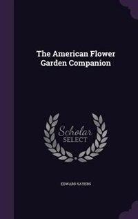The American Flower Garden Companion by Edward Sayers
