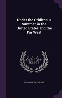 Under the Gridiron, a Summer in the United States and the Far West by Montague Davenport
