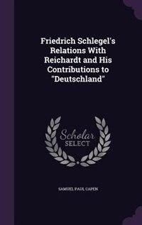 "Friedrich Schlegel's Relations With Reichardt and His Contributions to ""Deutschland"""