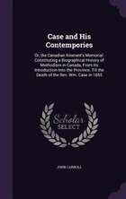 Case and His Contempories: Or, the Canadian Itinerant's Memorial: Constituting a Biographical…