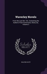 Waverley Novels: From the Last Rev. Ed., Containing the Author's Final Corrections, Notes, &c, Volume 3 by Walter Scott