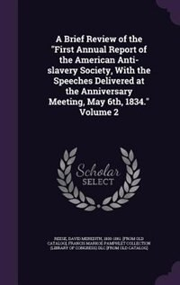 "A Brief Review of the ""First Annual Report of the American Anti-slavery Society, With the Speeches…"