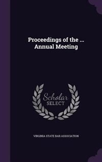 Proceedings of the ... Annual Meeting by Virginia State Bar Association