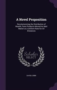 A Novel Proposition: Revolutionizing the Distribution of Wealth, Farm Products Moved As Mail Matter…