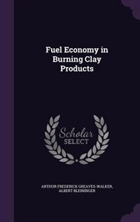 Fuel Economy in Burning Clay Products by Arthur Frederick Greaves-Walker