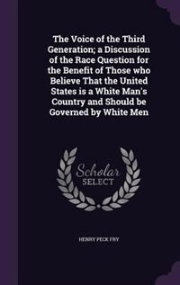 The Voice of the Third Generation; a Discussion of the Race Question for the Benefit of Those who Believe That the United States is a White Man's Coun by Henry Peck Fry