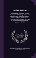 Jubilee Booklet: Programs and Addresses : Fiftieth Anniversary of Pittsburgh Synod and Inauguration…