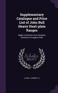 Supplementary Catalogue and Price List of John Bull Heavy Steel-plate Ranges: Made in all Sizes…