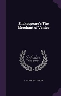 Shakespeare's The Merchant of Venice by C Ralph B. 1877 Taylor