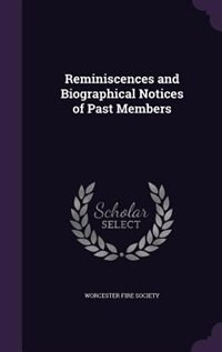 Reminiscences and Biographical Notices of Past Members by Worcester Fire Society